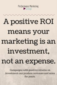 A Positive ROI Keeps Your Campaigns Running
